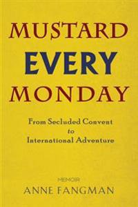 Mustard Every Monday: From Secluded Convent to International Adventure