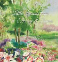 Little Lessons from St. Th r se of Lisieux