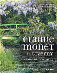 Claude Monet in Giverny: Der Maler Und Sein Garten / The Painter and His Garden