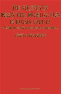 The Politics of Industrial Mobilization in Russia, 1914-17