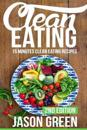Clean Eating: 15-Minute Clean Eating Recipes: Meals That Improve Your Health, Make You Lean, and Boost Your Metabolism
