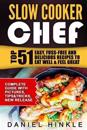 Slow Cooker Chef: Top 51 Easy, Fuss-Free and Delicious Recipes to Eat Well & Feel Great