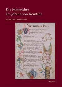 Die Minnelehre Des Johann Von Konstanz: Nach Der Weingartner Liederhandschrift Unter Berucksichtigung Der Ubrigen Uberlieferung
