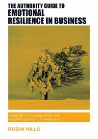 Authority Guide to Emotional Resilience in Business