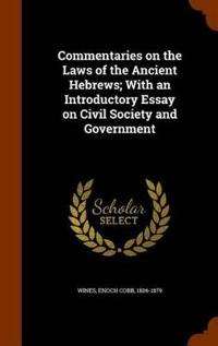 Commentaries on the Laws of the Ancient Hebrews; With an Introductory Essay on Civil Society and Government