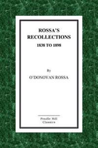 Rossa's Recollections 1838 to 1898: Childhood, Boyhood, Manhood. Customs, Habits and Manners of the Irish People.