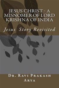 Jesus Christ - A Misnomer of Lord Krishna of India