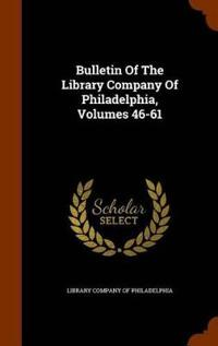 Bulletin of the Library Company of Philadelphia, Volumes 46-61
