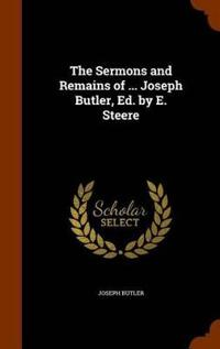 The Sermons and Remains of ... Joseph Butler, Ed. by E. Steere