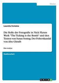 """Die Rolle Der Fotografie in Nick Flynns Werk """"The Ticking Is the Bomb"""" Und Den Texten Von Susan Sontag. Der Folterskandal Von Abu Ghraib"""