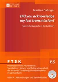 «did You Acknowledge My Last Transmission?»: Sprechfunkverkehr in Der Luftfahrt- Audioverbale Interaktion Zwischen Flugsicherung Und Crew