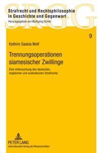 Trennungsoperationen Siamesischer Zwillinge: Eine Untersuchung Des Deutschen, Englischen Und Australischen Strafrechts