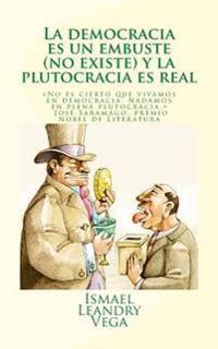 La Democracia Es Un Embuste (No Existe) y La Plutocracia Es Real