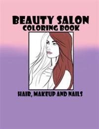 Beauty Salon Coloring Book Hair, Makeup and Nails