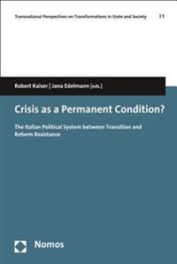 Crisis as a Permanent Condition?: The Italian Political System Between Transition and Reform Resistance