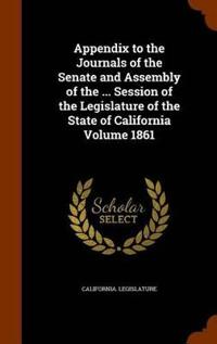 Appendix to the Journals of the Senate and Assembly of the ... Session of the Legislature of the State of California Volume 1861