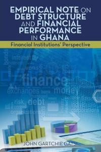 Empirical Note on Debt Structure and Financial Performance in Ghana