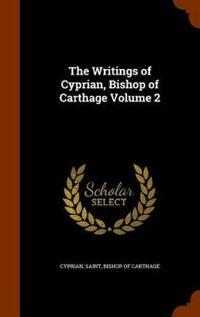 The Writings of Cyprian, Bishop of Carthage Volume 2