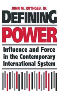 Defining Power: Influence and Force in the Contemporary International System