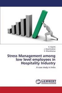 Stress Management Among Low Level Employees in Hospitality Industry