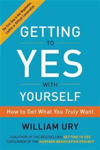 Getting to Yes with Yourself: How to Get What You Truly Want