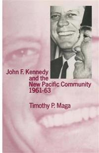 John F. Kennedy and the New Pacific Community, 1961-63