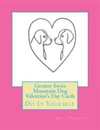 Greater Swiss Mountain Dog Valentine's Day Cards: Do It Yourself