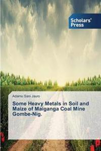 Some Heavy Metals in Soil and Maize of Maiganga Coal Mine Gombe-Nig.