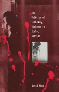 The Politics of Left-Wing Violence in Italy, 1969-85