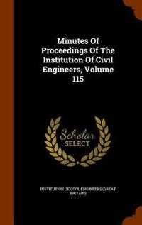 Minutes of Proceedings of the Institution of Civil Engineers, Volume 115