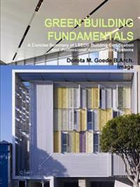 Green Building Fundamentals A Concise Summary of Leed(R) Building Certification and Professional Accreditation Systems