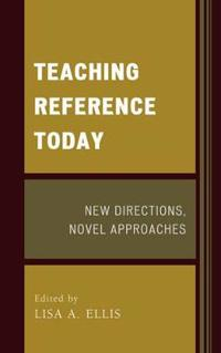 Teaching Reference Today: New Directions, Novel Approaches