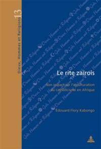 Le Rite Zairois: Son Impact Sur L'Inculturation Du Catholicisme En Afrique