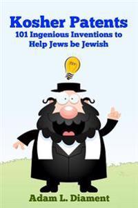 Kosher Patents: 101 Ingenious Inventions to Help Jews Be Jewish