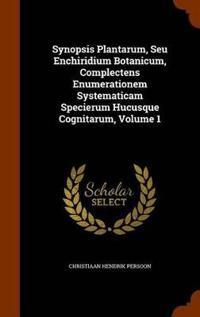 Synopsis Plantarum, Seu Enchiridium Botanicum, Complectens Enumerationem Systematicam Specierum Hucusque Cognitarum, Volume 1