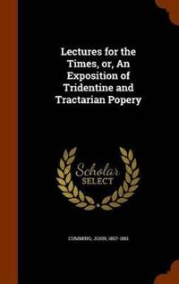 Lectures for the Times, Or, an Exposition of Tridentine and Tractarian Popery