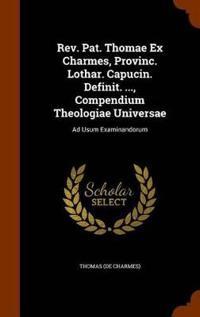 REV. Pat. Thomae Ex Charmes, Provinc. Lothar. Capucin. Definit. ..., Compendium Theologiae Universae