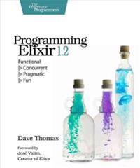 Programming Elixir 1.2: Functional -> Concurrent -> Pragmatic -> Fun