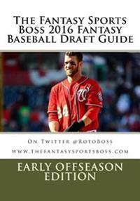 The Fantasy Sports Boss 2016 Fantasy Baseball Draft Guide: Early Offseason Edition