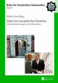 Islam Im Europaeischen Kontext: Selbstwahrnehmungen Und Außensichten