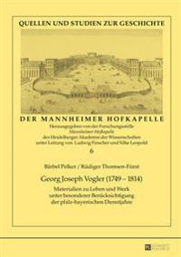 Georg Joseph Vogler (1749-1814): Materialien Zu Leben Und Werk Unter Besonderer Beruecksichtigung Der Pfalz-Bayerischen Dienstjahre