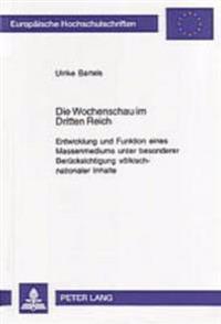 Die Wochenschau Im Dritten Reich: Entwicklung Und Funktion Eines Massenmediums Unter Besonderer Beruecksichtigung Voelkisch-Nationaler Inhalte