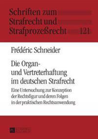 Die Organ- Und Vertreterhaftung Im Deutschen Strafrecht: Eine Untersuchung Zur Konzeption Der Rechtsfigur Und Deren Folgen in Der Praktischen Rechtsan