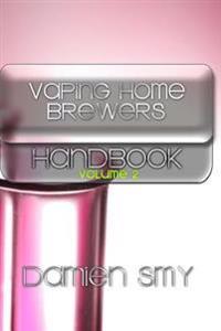 Vaping Home Brewers Handbook: Volume 2