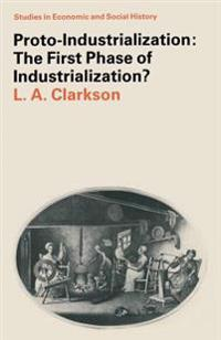 Proto-Industrialization: The First Phase of Industrialization?
