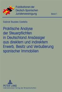 Praktische Analyse Der Steuerpflichten in Deutschland Ansaessiger Aus Direktem Und Indirektem Erwerb, Besitz Und Veraeußerung Spanischer Immobilien