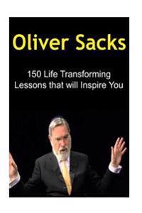 Oliver Sacks: 150 Life Transforming Lessons That Will Inspire You: Oliver Sacks, Oliver Sacks Book, Oliver Sacks Info, Oliver Sacks