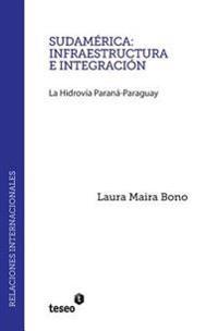 Sudamerica: Infraestructura E Integracion: La Hidrovia Parana-Paraguay