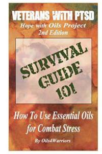 Veterans with Ptsd Hope with Oils Project 2nd Edition: Survival Guide 101 How to Use Essential Oils for Combat Stress