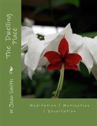 The Dwelling Place: Meditation / Motivation / Inspiration